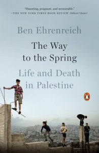 """Book cover: Ben Ehrenreich's book, """"The Way to Spring: Life and Death in Palestine"""" will be released on August 1, 2017 in paperback from Penguin Books.448 Pages. Also available in an eBook. Photo courtesy of Penguin Books"""