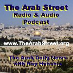 The Arab Street The Arab Daily News radio show and audio podcast at www.TheArabStreet.com
