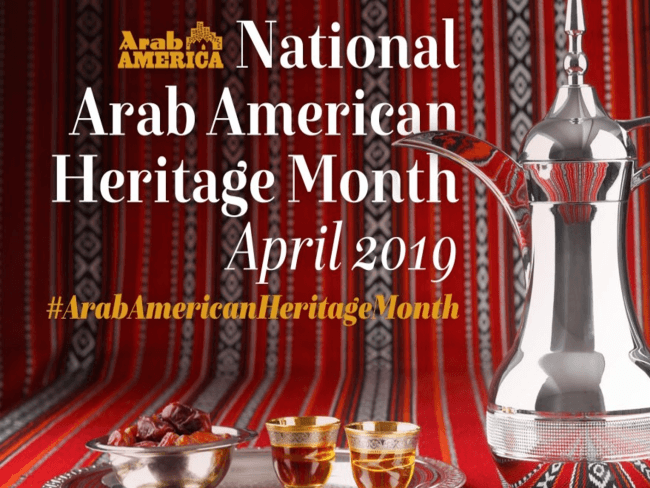 Americans Recognize and Celebrate National Arab American Heritage Month April 2019