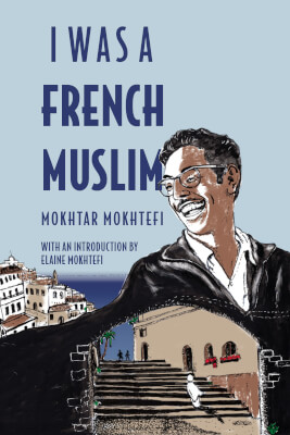 New book: I was a French Muslim by Mokhtar Mokhtefi